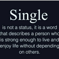 Proud single ✌🏻️-TAG Singles 👍🏻 EnjoyLife: Single  is not a status, it is a word  that describes a person who  is strong enough to live and  enjoy life without depending  on others. Proud single ✌🏻️-TAG Singles 👍🏻 EnjoyLife