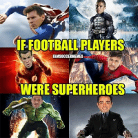 Best Superhero? 👌-Double Tap! | Tag Friends | - - -Great Page >> -  @UefaGoals: FOOTBALL PLAYERS  IAMSOGGERMEMES  WERE SUPERHEROES Best Superhero? 👌-Double Tap! | Tag Friends | - - -Great Page >> -  @UefaGoals