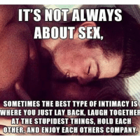 No Caption.!-Read it to Understand ✌🏻️-Credits ➡️ @hasley_india 👍🏻-Follow @hasley_india for more 👍🏻: IT'S NOT ALWAYS  ABOUT SEX,  SOMETIMES THE BEST TYPE OF INTIMACY IS  WHERE YOU JUST LAY BACK, LAUGH TOGETHER  AT THE STUPIDEST THINGS, HOLD EACH  OTHER AND ENJOY EACH OTHERS COMPANY No Caption.!-Read it to Understand ✌🏻️-Credits ➡️ @hasley_india 👍🏻-Follow @hasley_india for more 👍🏻