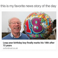 Birthday, Funny, and News: this is my favorite news story of the day  Leap year birthday boyfinally marks his 18th after  72 years  oxfordmail.co.uk Fuckingg LOOOL (@mytherapistsays)