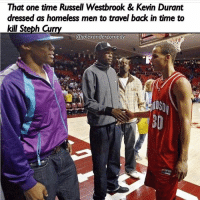 They gotta chill😂😂😂: That one time Russell Westbrook & Kevin Durant  dressed as homeless men to travel back in time to  kill Stebh Cau  @jalexandercomedy They gotta chill😂😂😂