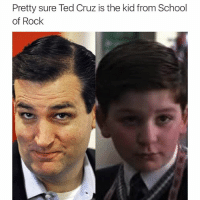 Ted Cruz: Pretty sure Ted Cruz is the kid from School  of Rock