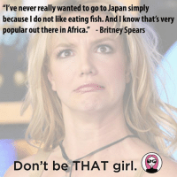 """Africa, Bored, and Britney Spears: """"I've never really wanted to go to Japan simply  because do not like eating fish. And I know that's very  popular out there in Africa.  Britney Spears  Don't be THAT girl. It's SuperTuesday aka probs a good time to get your current events shit together 📰 Do it the least boring way possible and subscribe to our new news email THE SUP *LINK IN BIO* @betches_sup And refer your friends to win free things from @fabfitfun!"""