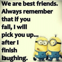 Today's Day is for Minions here 😉-TAG your best buddies 😜😝-DostoKiUdaaneMe-AlagHiMazaHai-_-Owner ➡️ @ommy_007 ✌🏻️: We are best friends.  Always remember  that if you  fall, I will  pick you up  after I  finish  laughing. Today's Day is for Minions here 😉-TAG your best buddies 😜😝-DostoKiUdaaneMe-AlagHiMazaHai-_-Owner ➡️ @ommy_007 ✌🏻️