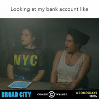 Drunk, Funny, and Omg: Looking at my bank account like  NYC  BROAD CITY  COMEDY  CO ivaiNao WEDNESDAYS  10/9c This can't be right… I've only gotten drunk 4 times this week OMG! Catch more madness on @BroadCity Wednesdays (TONIGHT!) at 10-9c on @ComedyCentral OR anytime on the CC App. BC3 sponsored