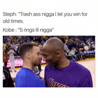 "Kobe a savage😂 nbamemes kobe steph: Steph: ""Trash ass nigga l let you win for old times Kobe ""5 rings lil nigga"" Kobe a savage😂 nbamemes kobe steph"