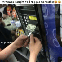 😂😂: Mr Crabs Taught Yall Niggas Somethin 😂😂