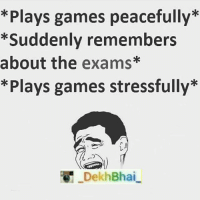 Can't leave the game once it's starts 😝😝-TAG a Gamer 🎮🎮: *Plays games peacefully  *Suddenly remembers  about the exams*  *Plays games stressfully  Dekh Bhai Can't leave the game once it's starts 😝😝-TAG a Gamer 🎮🎮