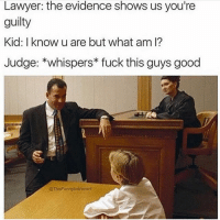 He good 😰😰😂😂: Lawyer: the evidence shows us you're  guilty  Kid: I know u are but what am I?  Judge: *whispers fuck this guys good  @TheFunny Introvert He good 😰😰😂😂