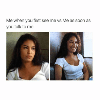 Bitch, Friends, and Soon...: Me when you first see me vs Me as soon as  you talk to me I'm lowkey friendly i just have resting bitch face