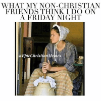 As @epicchristianmemes  would say, CHURN UP SUCKAS! 😂😂-R: WHAT MY NON-CHRISTIAN  FRIENDS THINK I DO ON  A FRIDAY NIGHT  a EpicChristianMenes As @epicchristianmemes  would say, CHURN UP SUCKAS! 😂😂-R