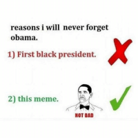 😃: reasons i will never forget  obama.  1) First black president.  2) this meme.  NOT BAD 😃