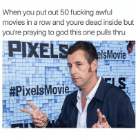 Fucking, Funny, and God: When you put out 50 fucking awful  movies in a row and youre dead inside but  you're praying to god this one pulls thru  PIXEL  lsMovie  Pixels Movi Damnnn, pray for Adam. (Twitter: maxmoefoe)