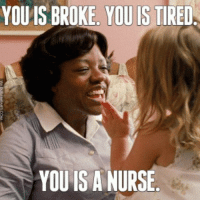 YOU IS BROKE, YOU IS TIRED  YOU IS A NURSE TRUTH nurse nursinghumor funnyshit nurselife nurseproblems nursehumor truth brokeaf scrublife registerednurse