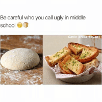 you knead more garlic bread memes in your feed ( @garlic_bread_squad ): Be careful who you call ugly in middle  school  D  Garlic Bread Squad you knead more garlic bread memes in your feed ( @garlic_bread_squad )