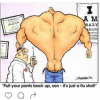 """What do you mean doc?: RAZ  MAW  """"Pull your pants back up, son it's just a flu shot! What do you mean doc?"""