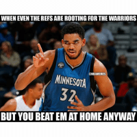 nbamemes: WHEN EVEN THE REFSARE ROOTING FOR THE WARRIORS  ONBAMEMES  MINNESOTA  32  BUT YOU BEATEMATHOME ANYWAY nbamemes