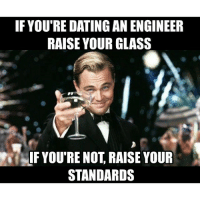 Raise your standards please 🍸-Engineer Engineering engineeringmemes Engineering_Memes EngineeringRepublic dateanengineer cheers thirstythursday raiseyourstandards science math mathematics chemistry calculus physics mechanicalengineering civilengineering electricalengineering: IF YOUTRE DATING AN ENGINEER  RAISE YOUR GLASS  IF YOU'RE NOT RAISE YOUR  STANDARDS Raise your standards please 🍸-Engineer Engineering engineeringmemes Engineering_Memes EngineeringRepublic dateanengineer cheers thirstythursday raiseyourstandards science math mathematics chemistry calculus physics mechanicalengineering civilengineering electricalengineering