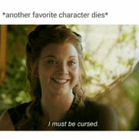 😂😭😂😭😂 gameofthrones got hbo gameofthronesfamily asoiaf westeros margerytyrell: *another favorite character dies*  I must be cursed. 😂😭😂😭😂 gameofthrones got hbo gameofthronesfamily asoiaf westeros margerytyrell