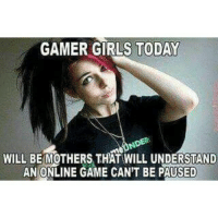 😁😁😁 gamergirls gamers gamersforlife videogames -Repost credit: @jamesngames: GAMER GIRLS TODAY  NDER  WILL BE MOTHERS THAT WILL UNDERSTAND  AN ONLINE GAME CAN'T BE PAUSED 😁😁😁 gamergirls gamers gamersforlife videogames -Repost credit: @jamesngames