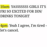 Beer, Drinking, and Girls: 10am: YASSSSSSS GIRLS IT'S  FRI SO EXCITED FOR DIN/  DRINKS TONIGHT  4pm: Yeah I agree, I'm tired  let's cancel I used to be able to turn up for 3 days straight n now the only thing turning up for 3 days is my hangover n me contemplating whether that 1 beer or 17 shots were really worth it.. 😔 adultingsucks turndown netflixnchillnfart fuckimold bedtimeat7 (@katethewasp)