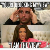 "Still the greatest meme ever (@kourtneykardash): INOUIRE BLOCKING MY VIEW  M THE VIEW"" Still the greatest meme ever (@kourtneykardash)"