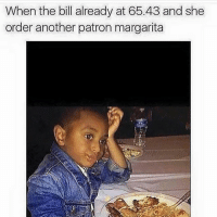 What u doin? 😐: When the bill already at 65.43 and she  order another patron margarita What u doin? 😐
