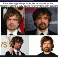 """I mean come on, lady"": Peter Dinklage always looks like he is stuck at the  check out behind a lady paying for everything with coupons ""I mean come on, lady"""