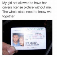 Funny, Girls, and Girl: My girl not allowed to have her  drivers license picture without me.  The whole state need to know we  together  MISSISSIPPI  180 H  JOSE PACHECO  3535 Hwy 80 E  PEARL MS 37208 😂😂
