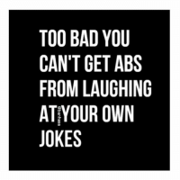 Anyone? -.-.-@doyoueven 💯: TOO BAD YOU  CAN'T GET ABS  FROM LAUGHING  AT OT  YOUR OWN  JOKES Anyone? -.-.-@doyoueven 💯