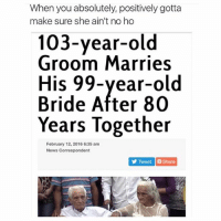 ⠀: When you absolutely, positively go  make sure she ain't no ho  103-year-old  Groom Marries  His 99-year-old  Bride After 80  Years Together  February 12, 2016 6:35 am  News Correspondent  y Tweet Share ⠀