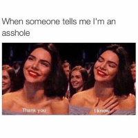 ⠀: When someone tells me I'm an  asshole  Thank you  I kno ⠀