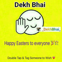 Dekh Bhai  Dekh Bhai  Happy Easters to everyone  Double Tap & Tag Someone to Wish HappyEaster to everyone 🎂🎁🎊