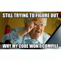 😅😆😅😆😅-engineer engineering programmer computer science engineeringrepublic engineering_memes coding chemistry math: STILL TRYING TO FIGURE OUT  WHY MY CODE WONTCOMPILE 😅😆😅😆😅-engineer engineering programmer computer science engineeringrepublic engineering_memes coding chemistry math