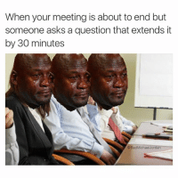 """Jordan Crying: """"When your meeting is about to end but Someone asks a question that extends it by 30 minutes"""