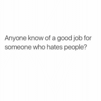 Asking for a friend: Anyone know of a good job for  someone who hates people? Asking for a friend