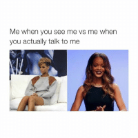 good morning: Me when you see me vs me when  you actually talk to me good morning