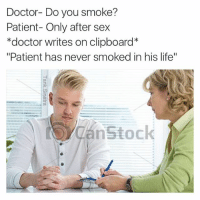 """Paging Dr. Savage: Doctor- Do you smoke?  Patient- Only after sex  *doctor writes on clipboard  """"Patient has never smoked in his life""""  Can nstock Paging Dr. Savage"""