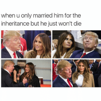😂: when u only married him for the  inheritance but he just won't die 😂