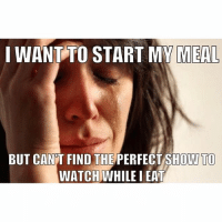 When the only thing on tv is re-runs of Kardashians and Pawn Stars: I WANT TO START MY MEAL  BUT CANT FIND THE  PERFECT SHOW TO  WATCH WHILE I EAT When the only thing on tv is re-runs of Kardashians and Pawn Stars