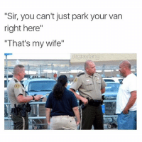 """Funny, Lmao, and Vans: """"Sir, you can't just park your van  right here""""  """"That's my wife""""  drgay ang Lmao"""