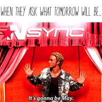 Ugh😩 [ cliche meme intensifies ]-itsgonnaneverdie cringingatmyself: WHEN THEY ASK WHAT TOMORROW WLL BE  It's gonna be May. Ugh😩 [ cliche meme intensifies ]-itsgonnaneverdie cringingatmyself