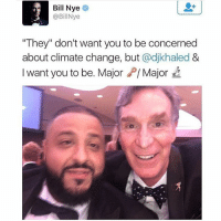 """😩😭😭😂: Bill Nye  @Bil Nye  """"They"""" don't want you to be concerned  about climate change, but  adjkhaled &  I want you to be. Major Major 😩😭😭😂"""