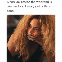 This weekend was full of....nothing. @25park @25park: When you realise the weekend is  over and you literally got nothing  done This weekend was full of....nothing. @25park @25park