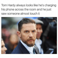 Lmfaoooo (Author unknown)-Also @ohalenoo has some dank memes: Tom Hardy always looks like he's charging  his phone across the room and he just  saw someone almost touch it Lmfaoooo (Author unknown)-Also @ohalenoo has some dank memes