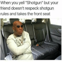 """Birdman Respeck memes still going strong 😆: When you yell """"Shotgun"""" but your  friend doesn't respeck shotgun  rules and takes the front seat Birdman Respeck memes still going strong 😆"""