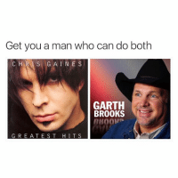 For the freshest memes about things that happened 18 years ago look no further than where you're looking at this very moment: Get you a man who can do both  CHRIS GAINES  GARTH  BROOKS  G R E A T E S T  HITS For the freshest memes about things that happened 18 years ago look no further than where you're looking at this very moment