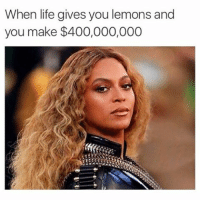 Life, Snapchat, and Black: When life gives you lemons and  you make $400,000,000 Follow @gourmetlab for healthy and delicious meal plans @gourmetlab ! And our snapchat: MyTherapistSays (credit: @black_humorist )