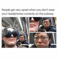 😂😂😂😂 lmao: People get very upset when you don't wear  your headphones correctly on the subway 😂😂😂😂 lmao