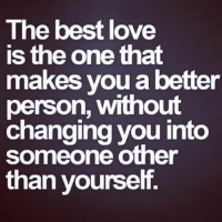 Double Tap if you agree ❤️-True love will change you only for good✌🏻️-TAG someone you love 😘💞-➡️ @ommy_007: The best love  is the one that  makes you a better  person, without  changing you into  someone other  than yourself. Double Tap if you agree ❤️-True love will change you only for good✌🏻️-TAG someone you love 😘💞-➡️ @ommy_007
